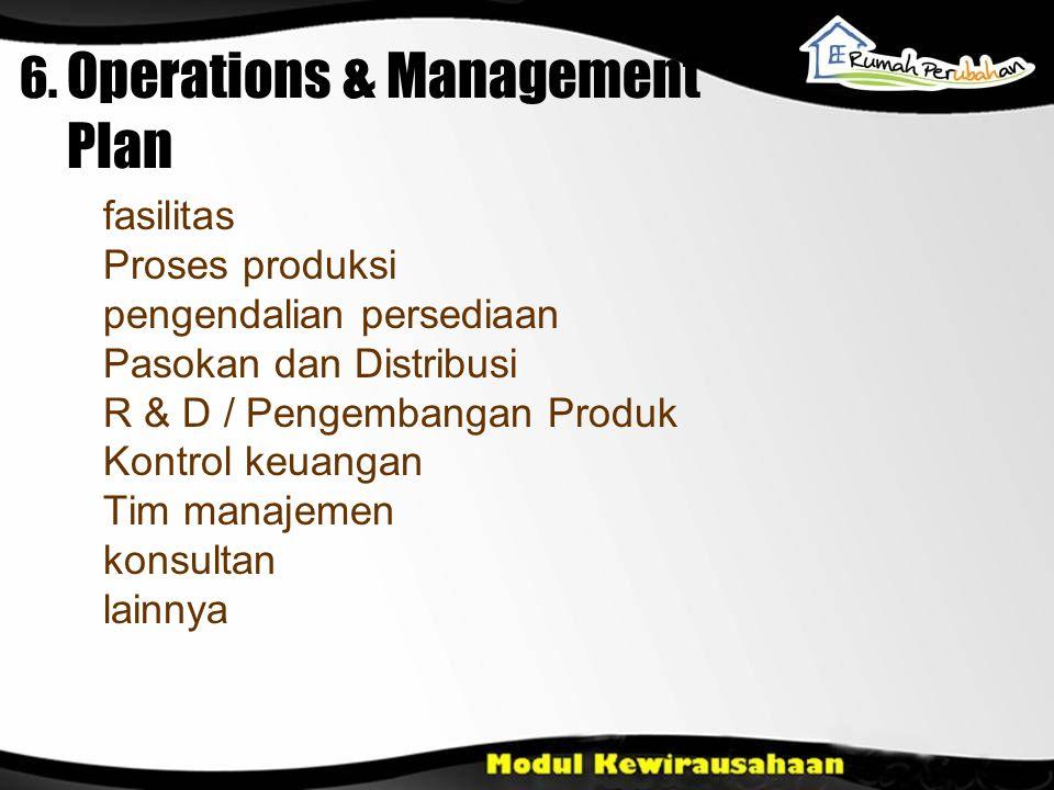 6. Operations & Management Plan fasilitas Proses produksi pengendalian persediaan Pasokan dan Distribusi R & D / Pengembangan Produk Kontrol keuangan