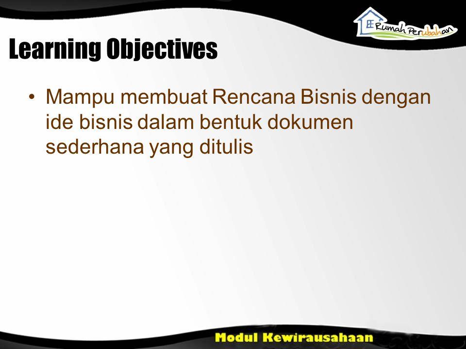 Learning Objectives Mampu membuat Rencana Bisnis dengan ide bisnis dalam bentuk dokumen sederhana yang ditulis
