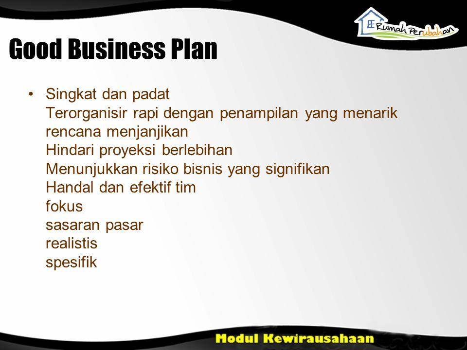 Good Business Plan Singkat dan padat Terorganisir rapi dengan penampilan yang menarik rencana menjanjikan Hindari proyeksi berlebihan Menunjukkan risi