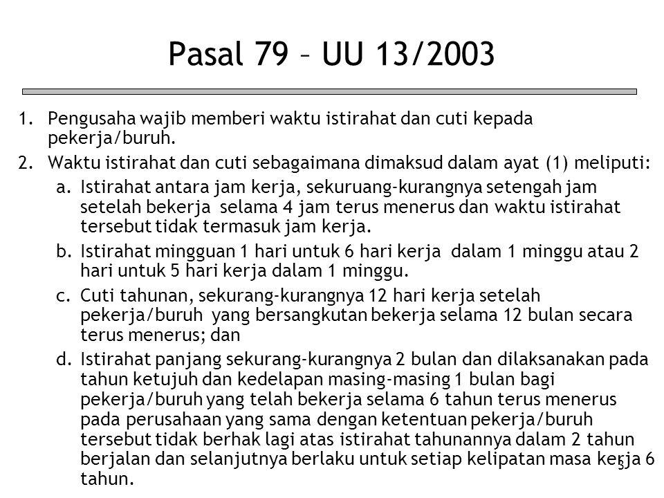 3 Pasal 79 – UU 13/2003 1.Pengusaha wajib memberi waktu istirahat dan cuti kepada pekerja/buruh. 2.Waktu istirahat dan cuti sebagaimana dimaksud dalam
