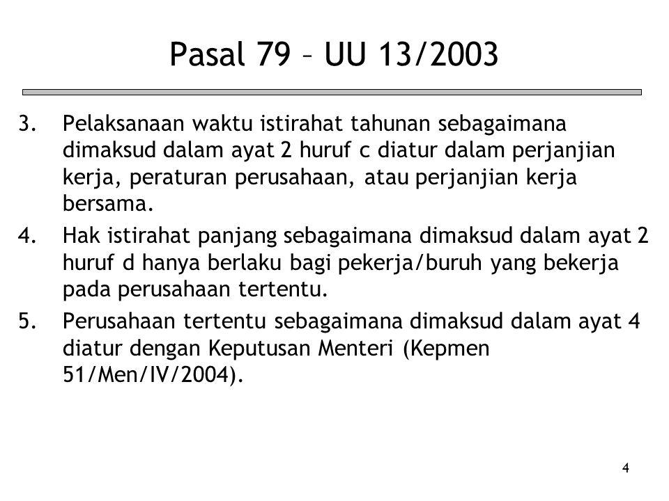 4 Pasal 79 – UU 13/2003 3.Pelaksanaan waktu istirahat tahunan sebagaimana dimaksud dalam ayat 2 huruf c diatur dalam perjanjian kerja, peraturan perus