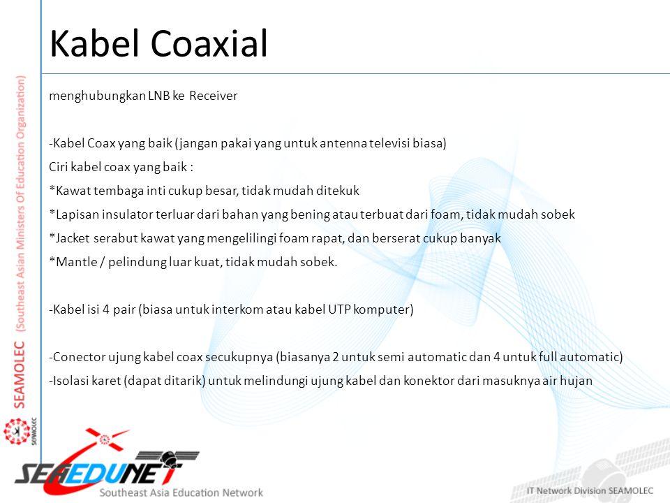 Kabel Coaxial menghubungkan LNB ke Receiver -Kabel Coax yang baik (jangan pakai yang untuk antenna televisi biasa) Ciri kabel coax yang baik : *Kawat
