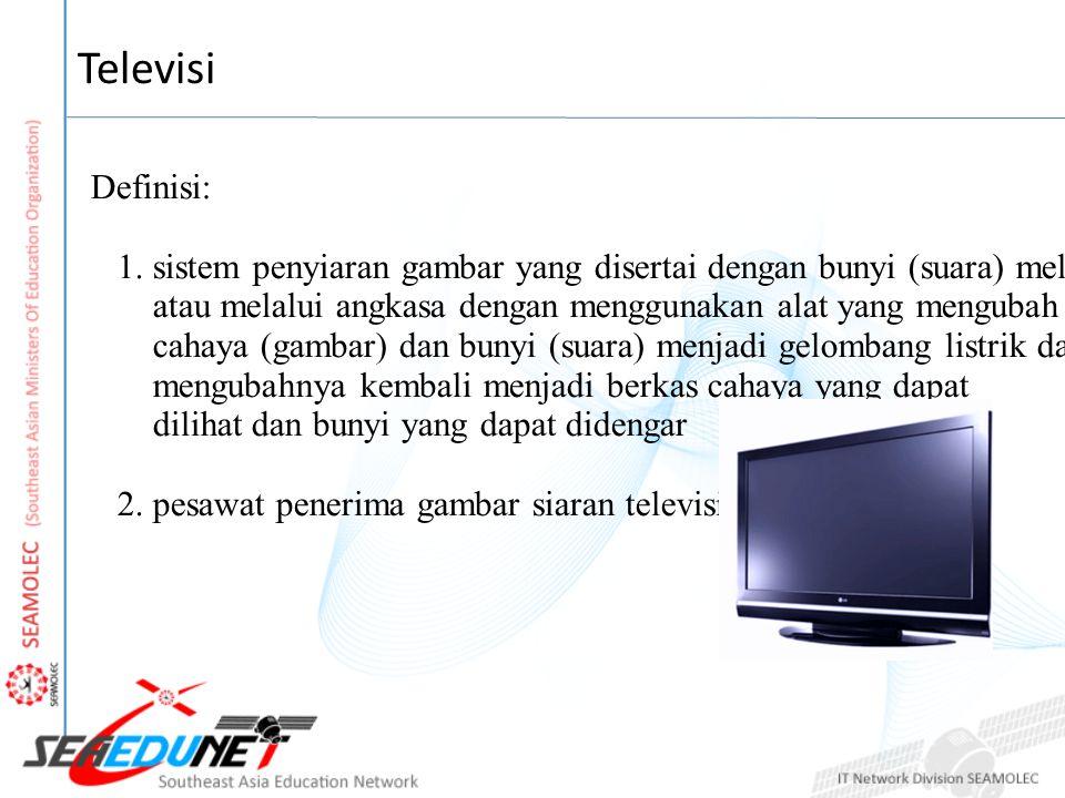 Televisi Definisi: 1. sistem penyiaran gambar yang disertai dengan bunyi (suara) melalui kabel atau melalui angkasa dengan menggunakan alat yang mengu