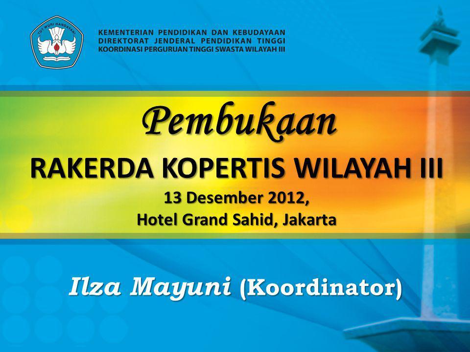 Pembukaan RAKERDA KOPERTIS WILAYAH III 13 Desember 2012, Hotel Grand Sahid, Jakarta Ilza Mayuni (Koordinator)