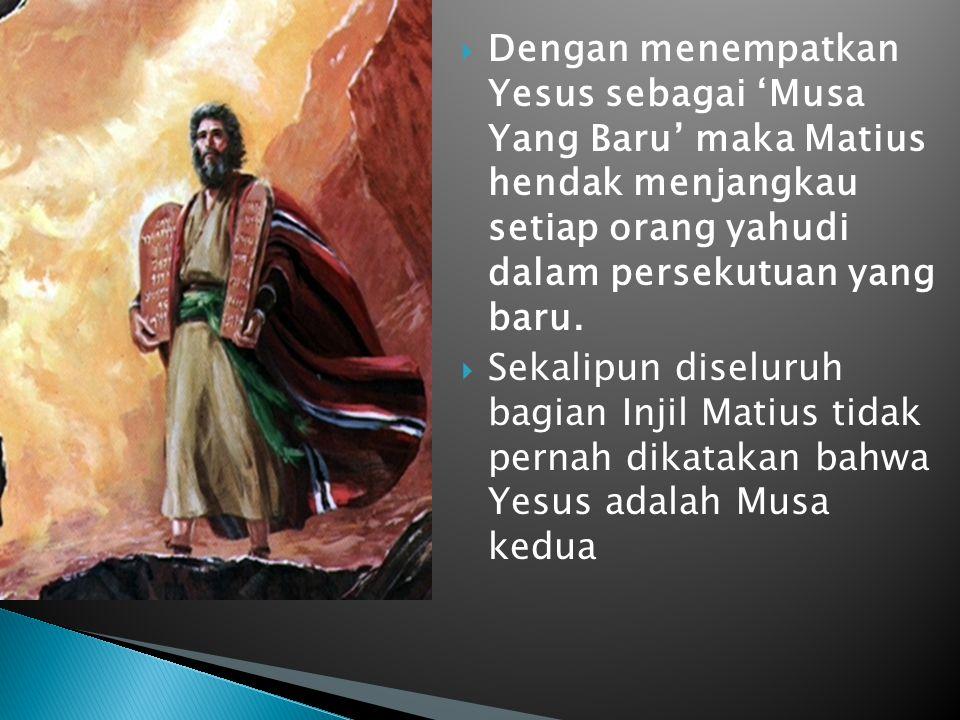  Dengan menempatkan Yesus sebagai 'Musa Yang Baru' maka Matius hendak menjangkau setiap orang yahudi dalam persekutuan yang baru.  Sekalipun diselur