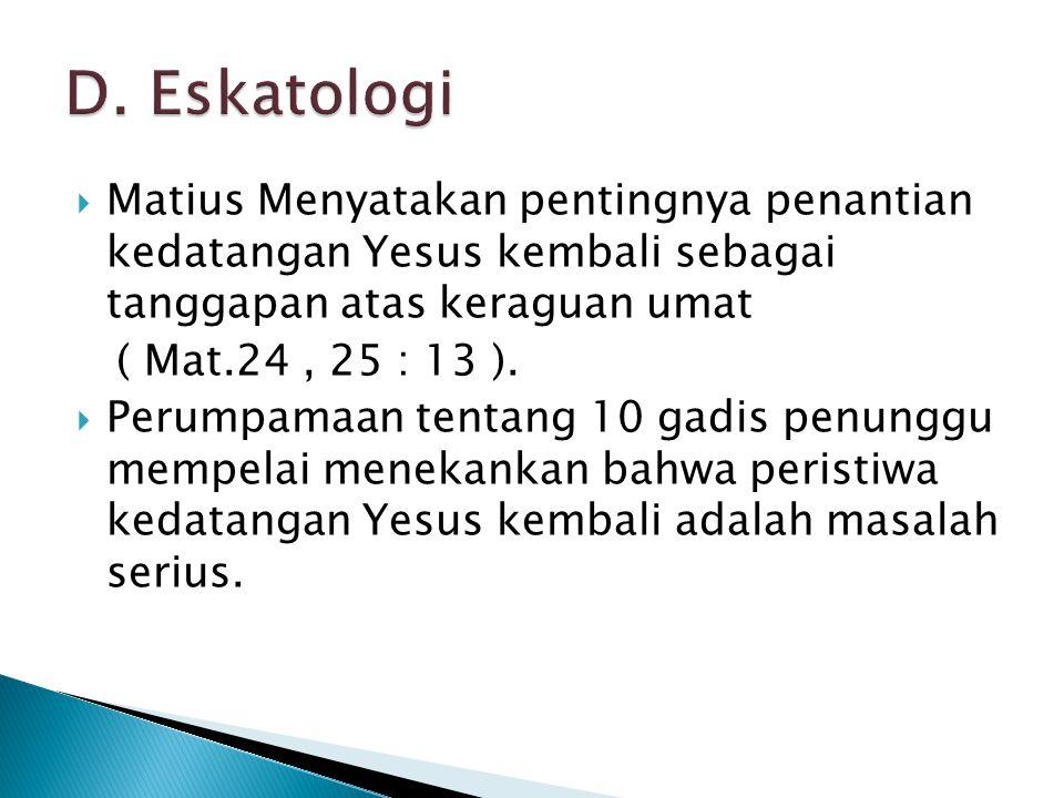  Matius Menyatakan pentingnya penantian kedatangan Yesus kembali sebagai tanggapan atas keraguan umat ( Mat.24, 25 : 13 ).  Perumpamaan tentang 10 g
