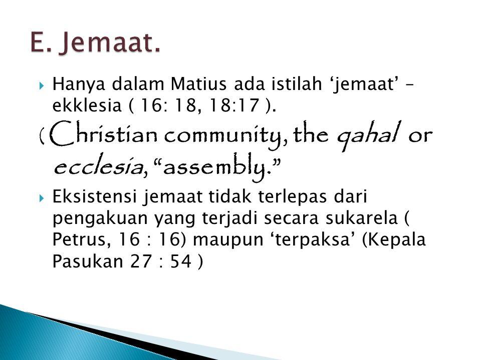 """ Hanya dalam Matius ada istilah 'jemaat' – ekklesia ( 16: 18, 18:17 ). ( Christian community, the qahal or ecclesia, """"assembly.""""  Eksistensi jemaat"""