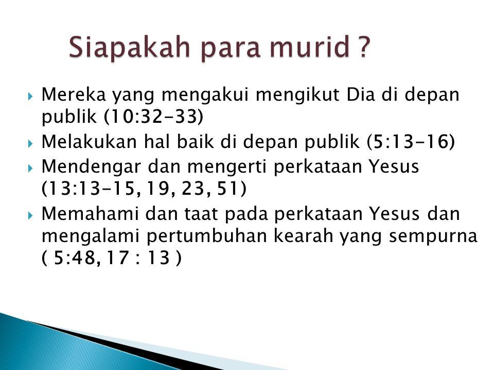  Mereka yang mengakui mengikut Dia di depan publik (10:32-33)  Melakukan hal baik di depan publik (5:13-16)  Mendengar dan mengerti perkataan Yesus