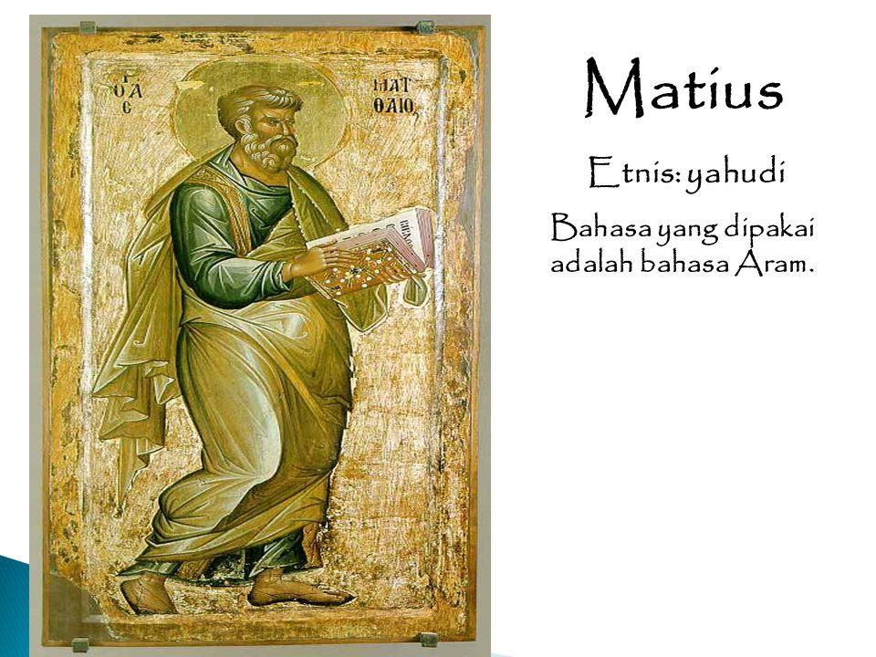 Matius Etnis: yahudi Bahasa yang dipakai adalah bahasa Aram.