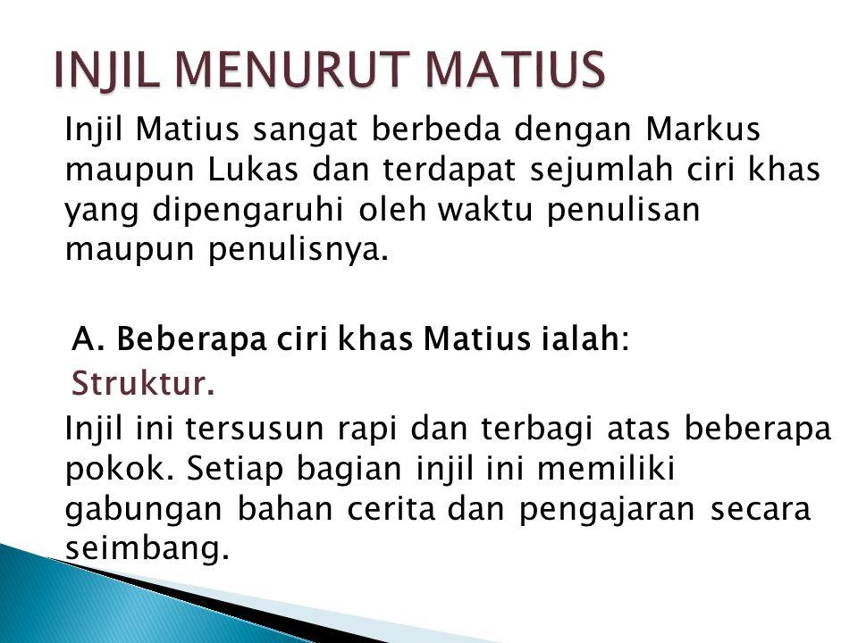 Injil Matius sangat berbeda dengan Markus maupun Lukas dan terdapat sejumlah ciri khas yang dipengaruhi oleh waktu penulisan maupun penulisnya. A. Beb