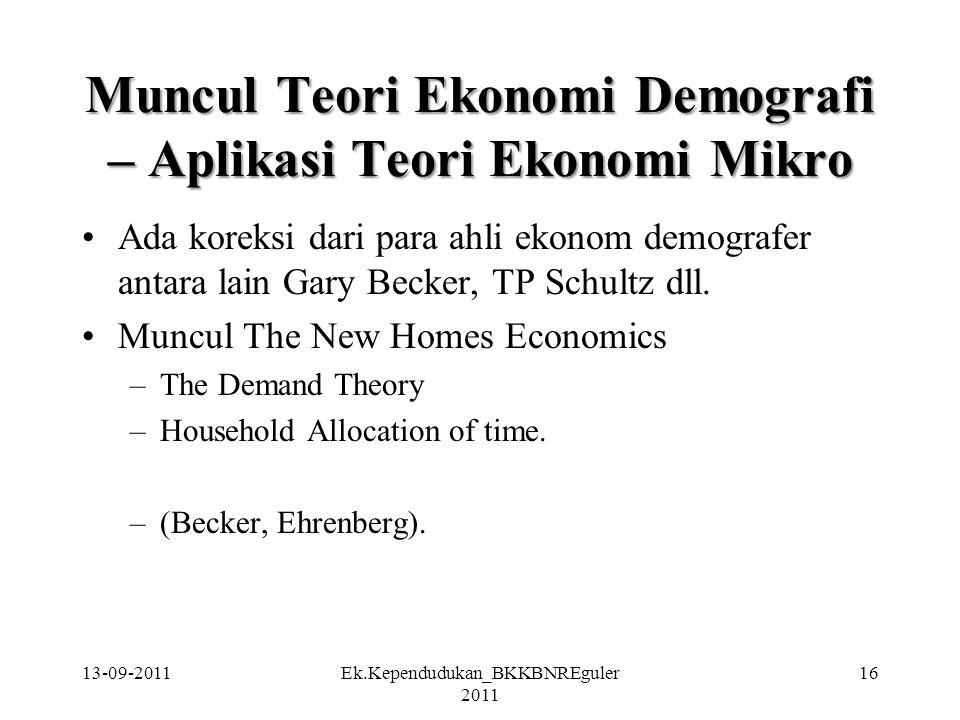 13-09-2011Ek.Kependudukan_BKKBNREguler 2011 16 Muncul Teori Ekonomi Demografi – Aplikasi Teori Ekonomi Mikro Ada koreksi dari para ahli ekonom demogra