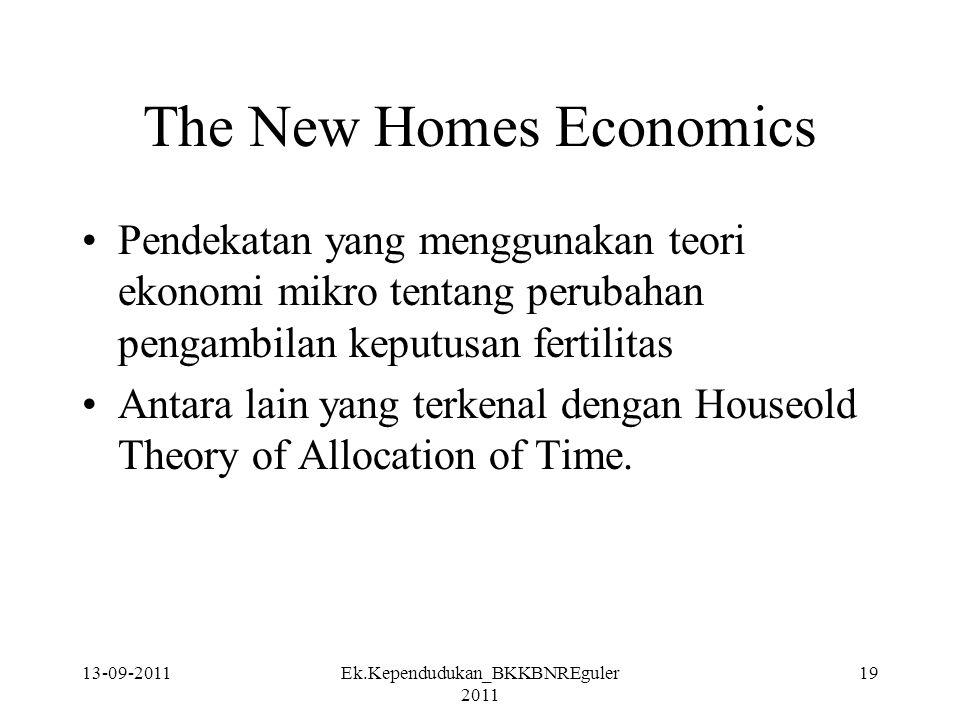 13-09-2011Ek.Kependudukan_BKKBNREguler 2011 19 The New Homes Economics Pendekatan yang menggunakan teori ekonomi mikro tentang perubahan pengambilan k