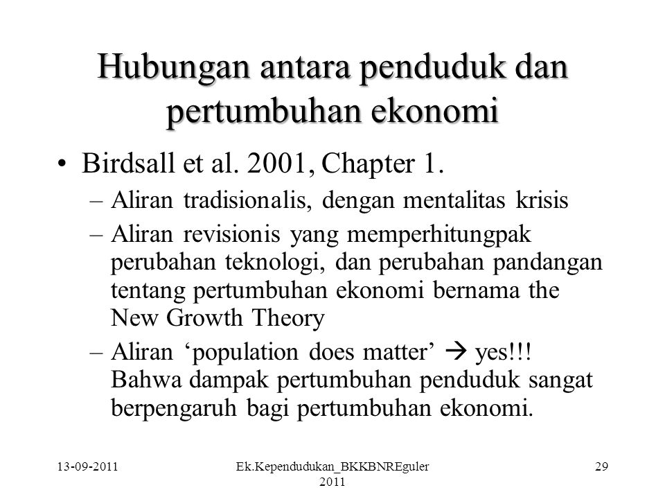 13-09-2011Ek.Kependudukan_BKKBNREguler 2011 29 Hubungan antara penduduk dan pertumbuhan ekonomi Birdsall et al. 2001, Chapter 1. –Aliran tradisionalis