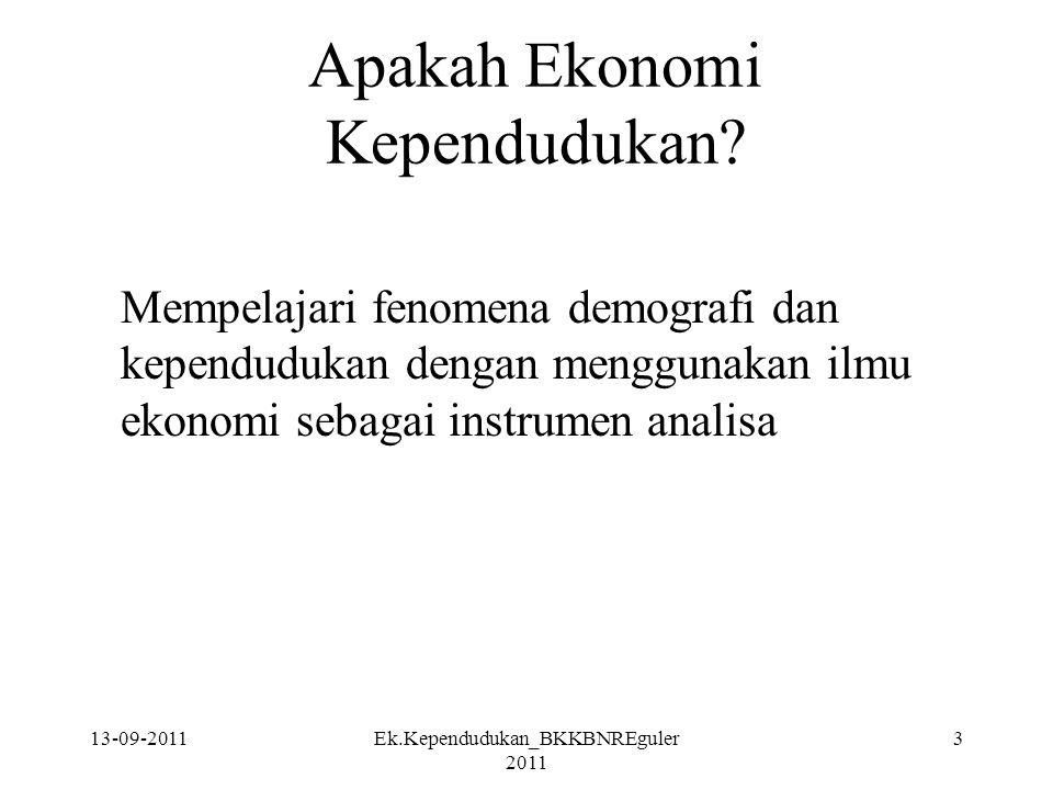 13-09-2011Ek.Kependudukan_BKKBNREguler 2011 3 Apakah Ekonomi Kependudukan? Mempelajari fenomena demografi dan kependudukan dengan menggunakan ilmu eko