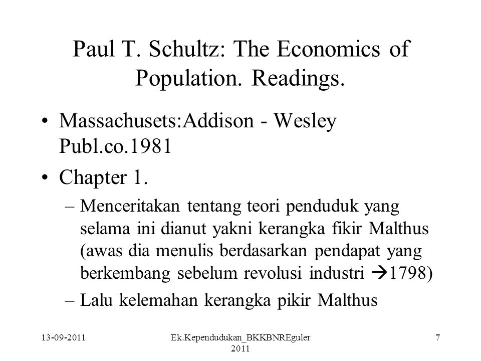 13-09-2011Ek.Kependudukan_BKKBNREguler 2011 7 Paul T. Schultz: The Economics of Population. Readings. Massachusets:Addison - Wesley Publ.co.1981 Chapt