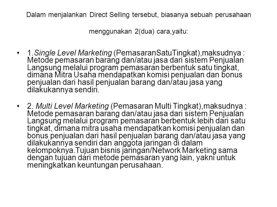 Dalam menjalankan Direct Selling tersebut, biasanya sebuah perusahaan menggunakan 2(dua) cara,yaitu: 1.Single Level Marketing (PemasaranSatuTingkat),m