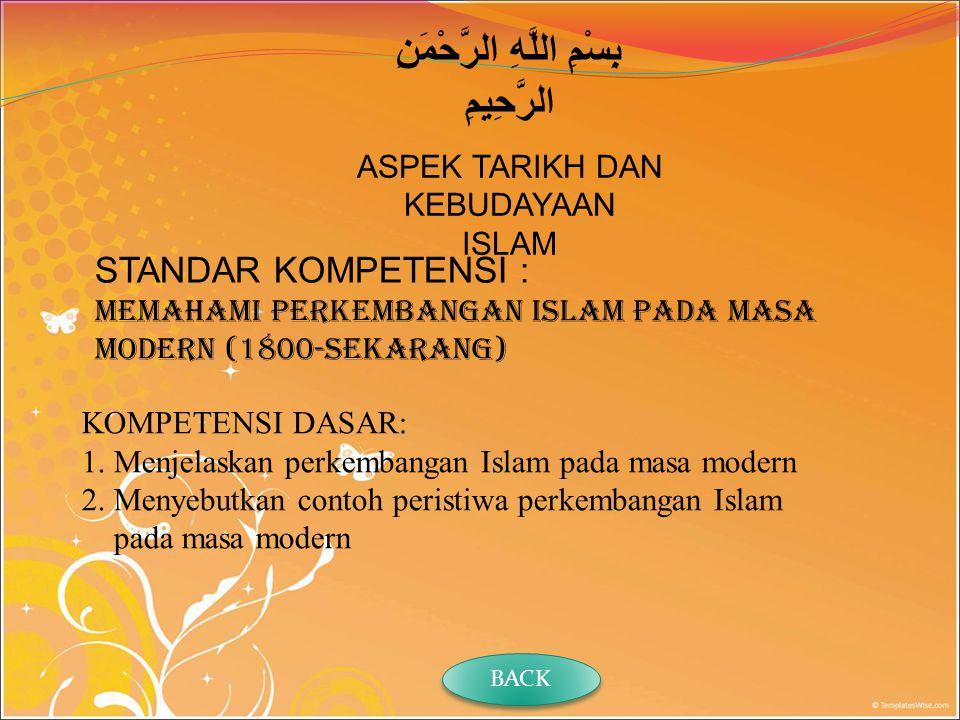 STANDAR KOMPETENSI : Memahami perkembangan Islam pada masa modern (1800-sekarang) KOMPETENSI DASAR: 1.