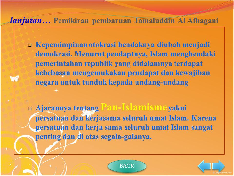 lanjutan… Pemikiran pembaruan Jamaluddin Al Afhagani  Kepemimpinan otokrasi hendaknya diubah menjadi demokrasi.