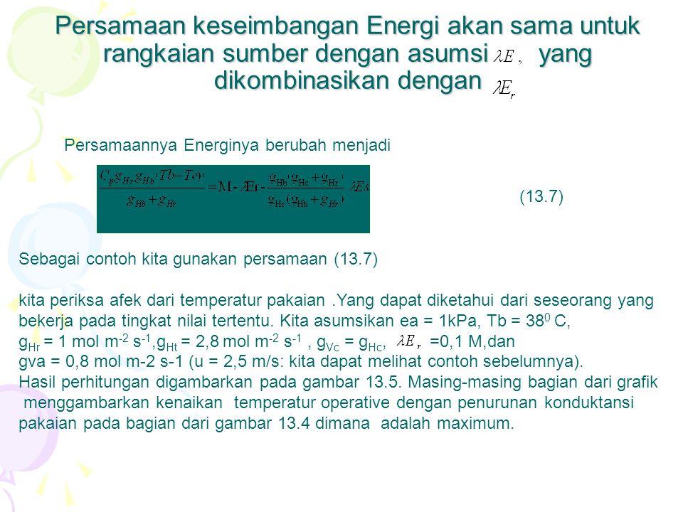 Persamaan keseimbangan Energi akan sama untuk rangkaian sumber dengan asumsi yang dikombinasikan dengan Persamaannya Energinya berubah menjadi Sebagai contoh kita gunakan persamaan (13.7) kita periksa afek dari temperatur pakaian.Yang dapat diketahui dari seseorang yang bekerja pada tingkat nilai tertentu.