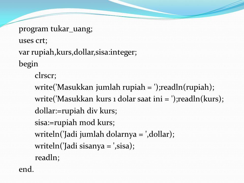 program tukar_uang; uses crt; var rupiah,kurs,dollar,sisa:integer; begin clrscr; write('Masukkan jumlah rupiah = ');readln(rupiah); write('Masukkan ku