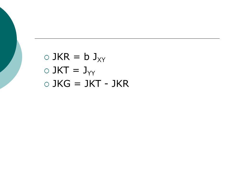  JKR = b J XY  JKT = J YY  JKG = JKT - JKR