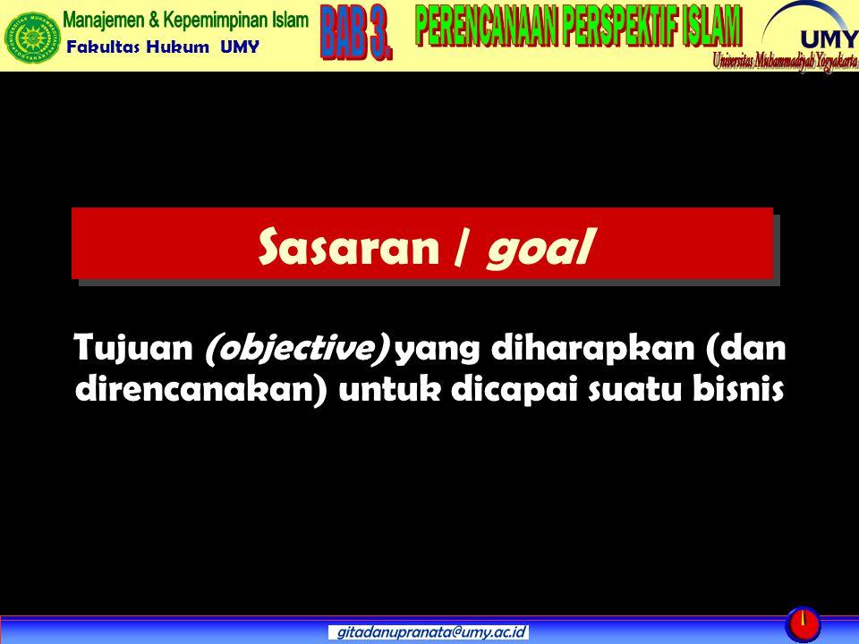 Fakultas Hukum UMY Sasaran / goal Tujuan (objective) yang diharapkan (dan direncanakan) untuk dicapai suatu bisnis
