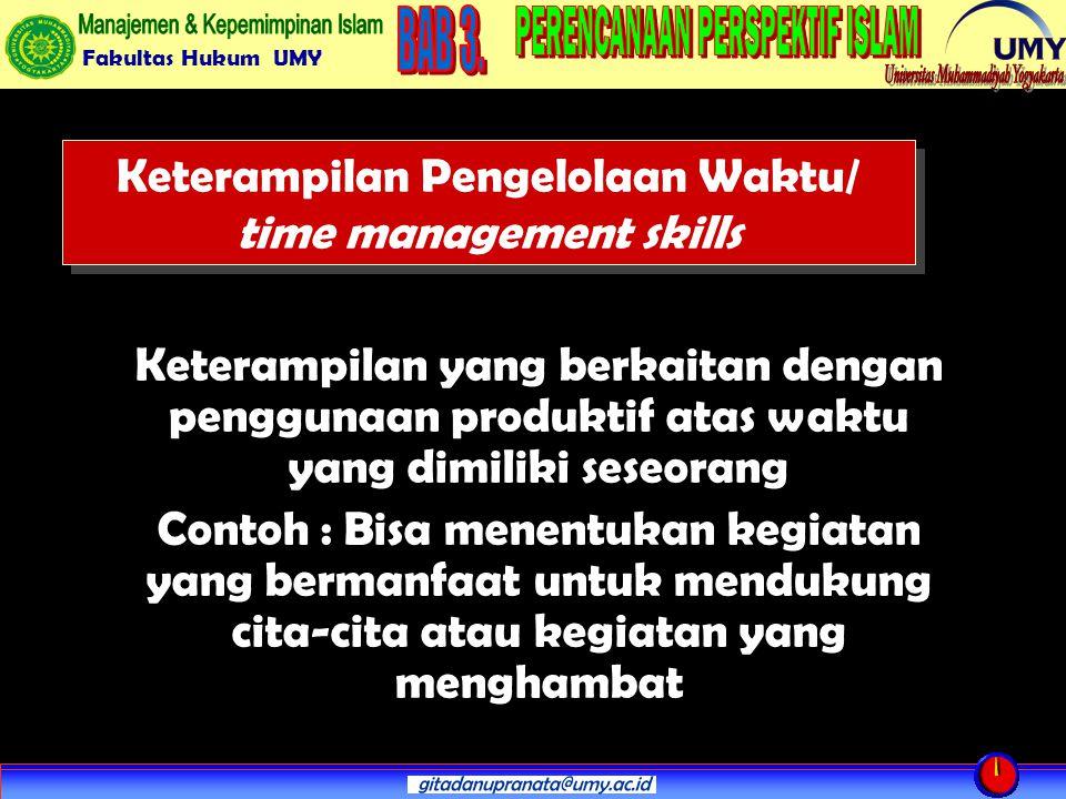 Fakultas Hukum UMY Keterampilan Pengelolaan Waktu/ time management skills Keterampilan yang berkaitan dengan penggunaan produktif atas waktu yang dimiliki seseorang Contoh : Bisa menentukan kegiatan yang bermanfaat untuk mendukung cita-cita atau kegiatan yang menghambat