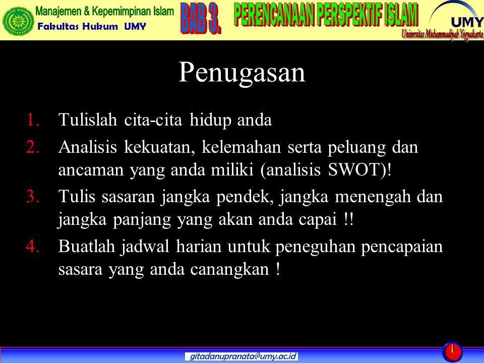 Fakultas Hukum UMY Penugasan 1.Tulislah cita-cita hidup anda 2.Analisis kekuatan, kelemahan serta peluang dan ancaman yang anda miliki (analisis SWOT).