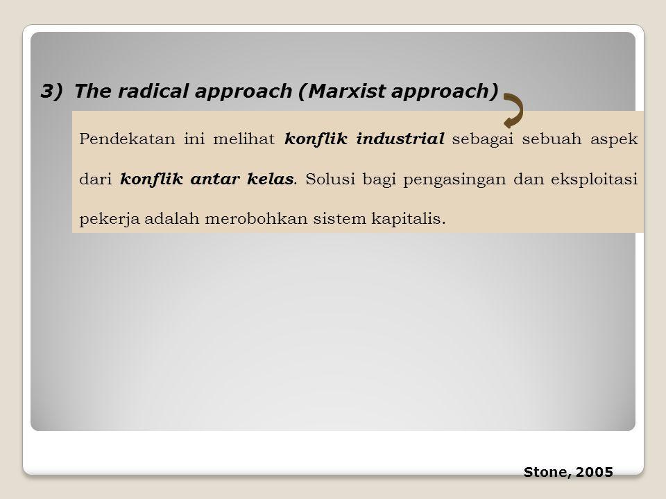 3)The radical approach (Marxist approach) Pendekatan ini melihat konflik industrial sebagai sebuah aspek dari konflik antar kelas. Solusi bagi pengasi