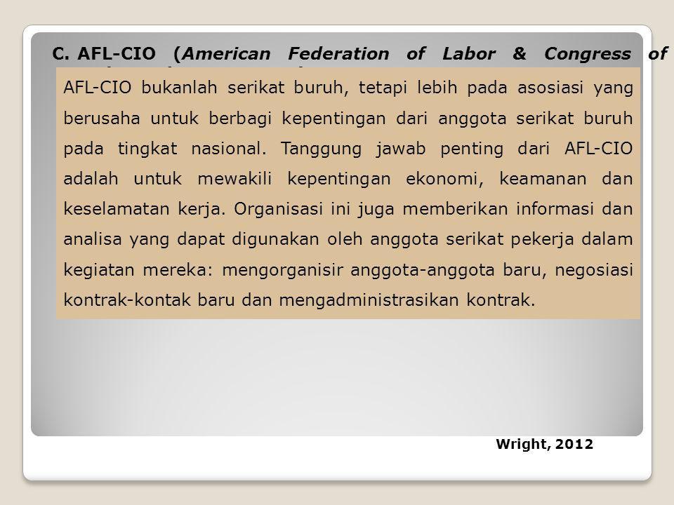 C.AFL-CIO (American Federation of Labor & Congress of Industrial Organization) AFL-CIO bukanlah serikat buruh, tetapi lebih pada asosiasi yang berusah