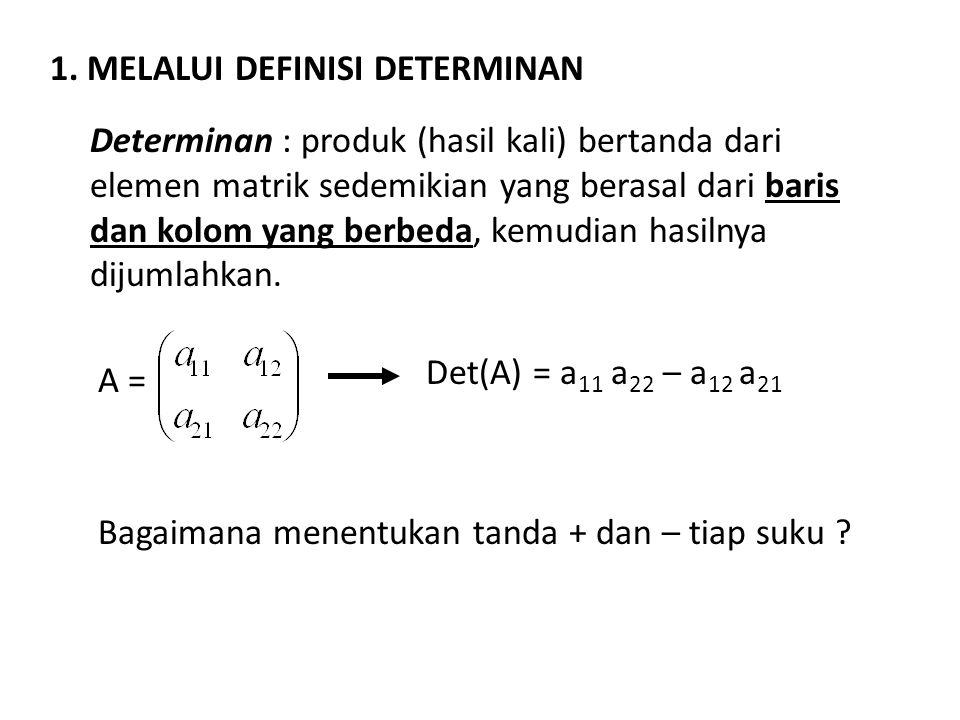 Determinan : produk (hasil kali) bertanda dari elemen matrik sedemikian yang berasal dari baris dan kolom yang berbeda, kemudian hasilnya dijumlahkan.