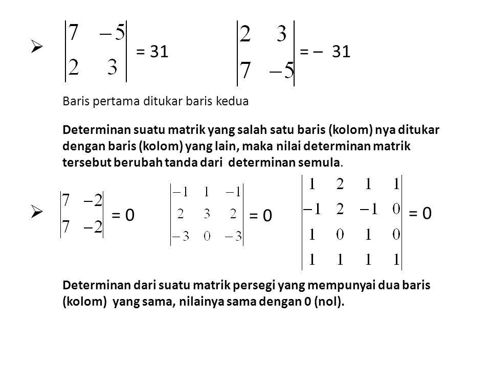     = 31= – 31 Baris pertama ditukar baris kedua Determinan suatu matrik yang salah satu baris (kolom) nya ditukar dengan baris (kolom) yang lain,