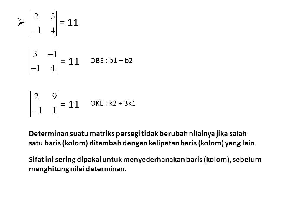  = 11 OBE : b1 – b2 OKE : k2 + 3k1 Determinan suatu matriks persegi tidak berubah nilainya jika salah satu baris (kolom) ditambah dengan kelipatan ba
