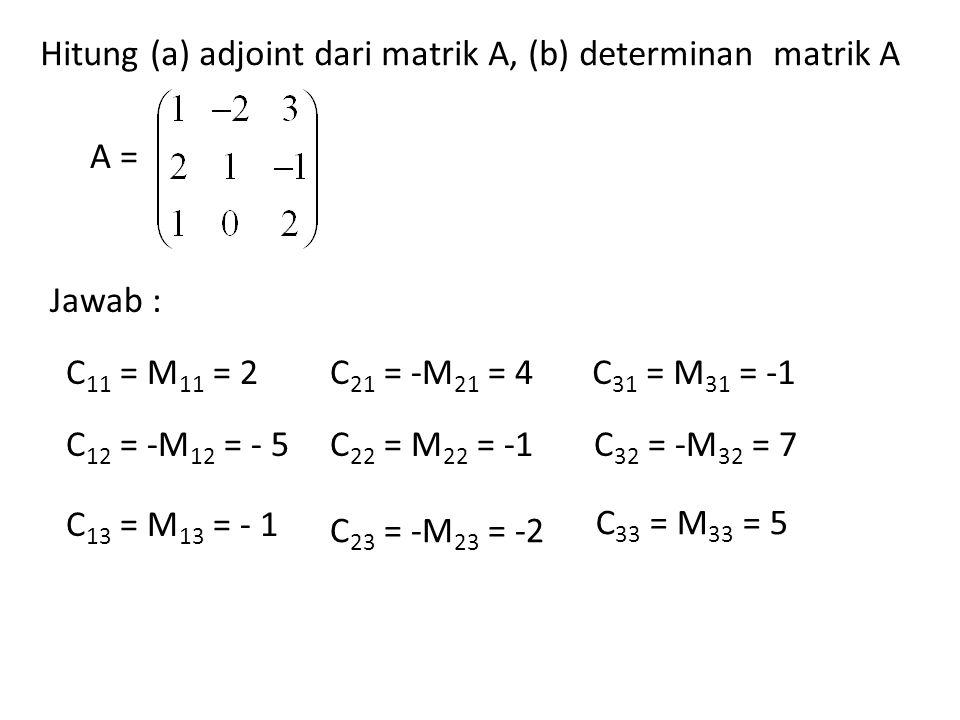 Hitung (a) adjoint dari matrik A, (b) determinan matrik A A = C 11 = M 11 = 2 C 12 = -M 12 = - 5 C 13 = M 13 = - 1 C 21 = -M 21 = 4 C 22 = M 22 = -1 C