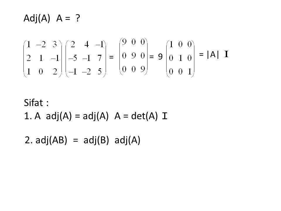 Adj(A) A = ? Sifat : 1.A adj(A) = adj(A) A = det(A) I 2. adj(AB) = adj(B) adj(A) = = |A| I = 9