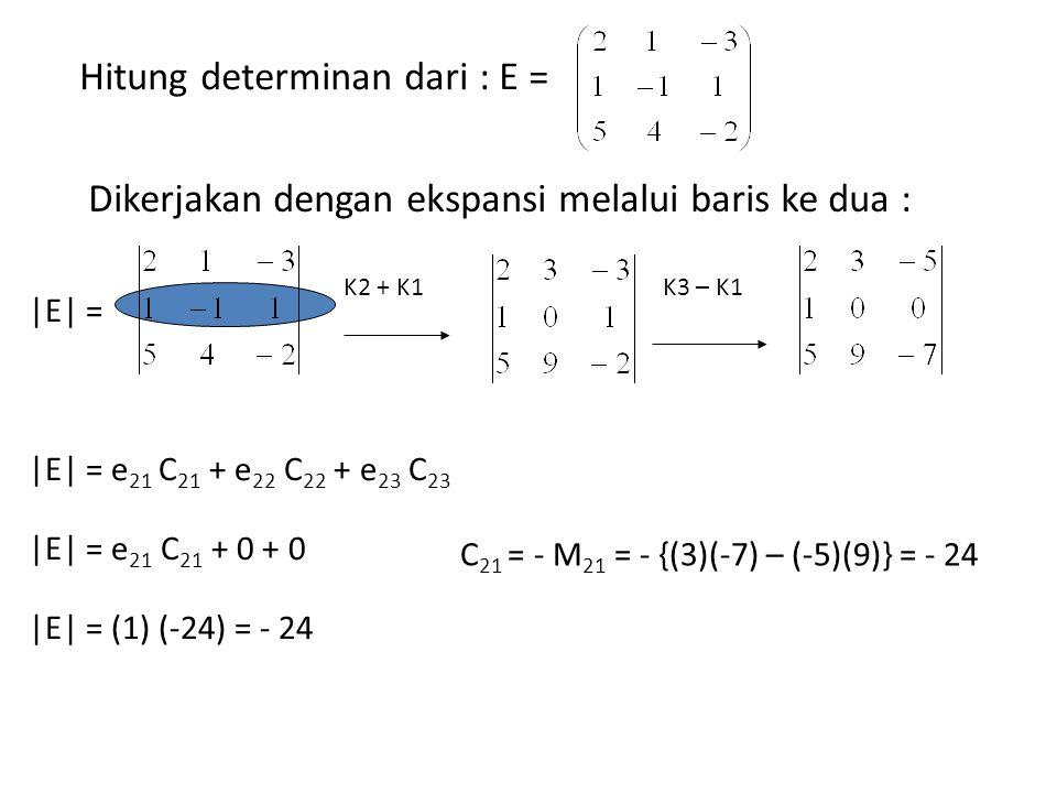 Hitung determinan dari : E = Dikerjakan dengan ekspansi melalui baris ke dua : |E| = K2 + K1K3 – K1 |E| = e 21 C 21 + e 22 C 22 + e 23 C 23 |E| = e 21