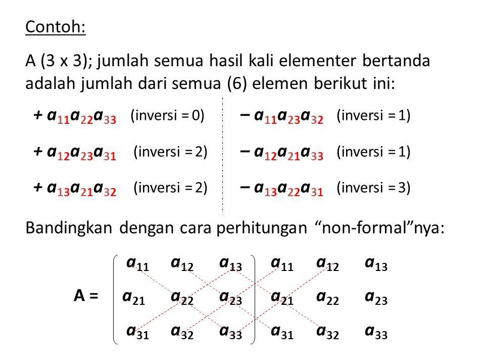 """Contoh: A (3 x 3); jumlah semua hasil kali elementer bertanda adalah jumlah dari semua (6) elemen berikut ini: Bandingkan dengan cara perhitungan """"non"""