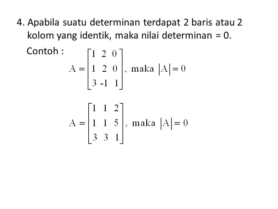 4. Apabila suatu determinan terdapat 2 baris atau 2 kolom yang identik, maka nilai determinan = 0. Contoh :
