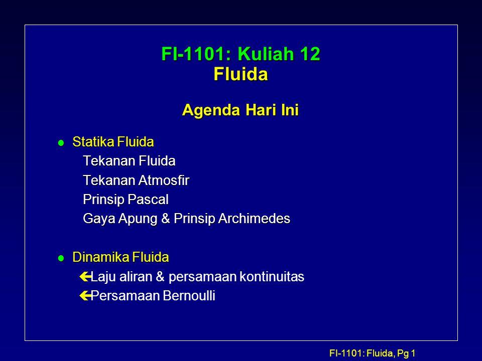 FI-1101: Fluida, Pg 1 FI-1101: Kuliah 12 Fluida Agenda Hari Ini l Statika Fluida Tekanan Fluida Tekanan Fluida Tekanan Atmosfir Tekanan Atmosfir Prins