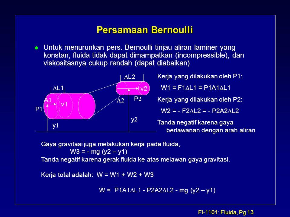 FI-1101: Fluida, Pg 13 Persamaan Bernoulli l Untuk menurunkan pers. Bernoulli tinjau aliran laminer yang konstan, fluida tidak dapat dimampatkan (inco