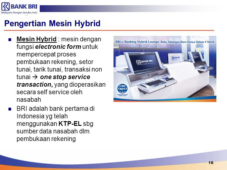 Mesin Hybrid : mesin dengan fungsi electronic form untuk mempercepat proses pembukaan rekening, setor tunai, tarik tunai, transaksi non tunai  one st