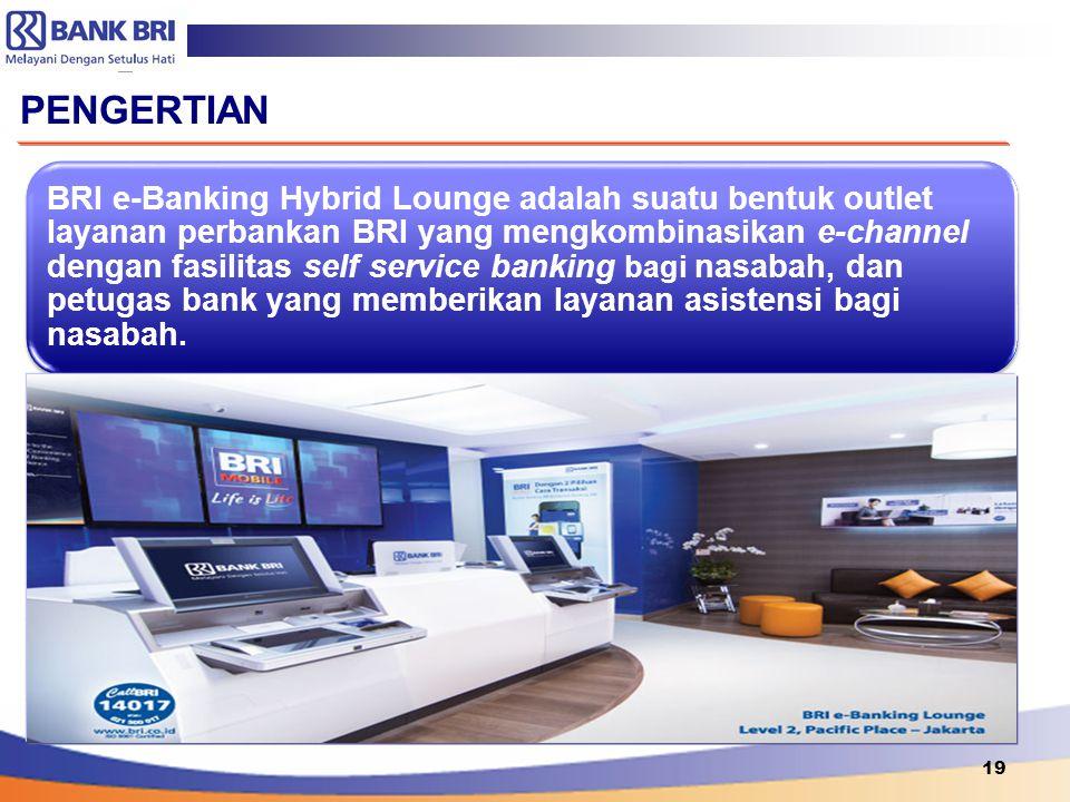 BRI e-Banking Hybrid Lounge adalah suatu bentuk outlet layanan perbankan BRI yang mengkombinasikan e-channel dengan fasilitas self service banking bag