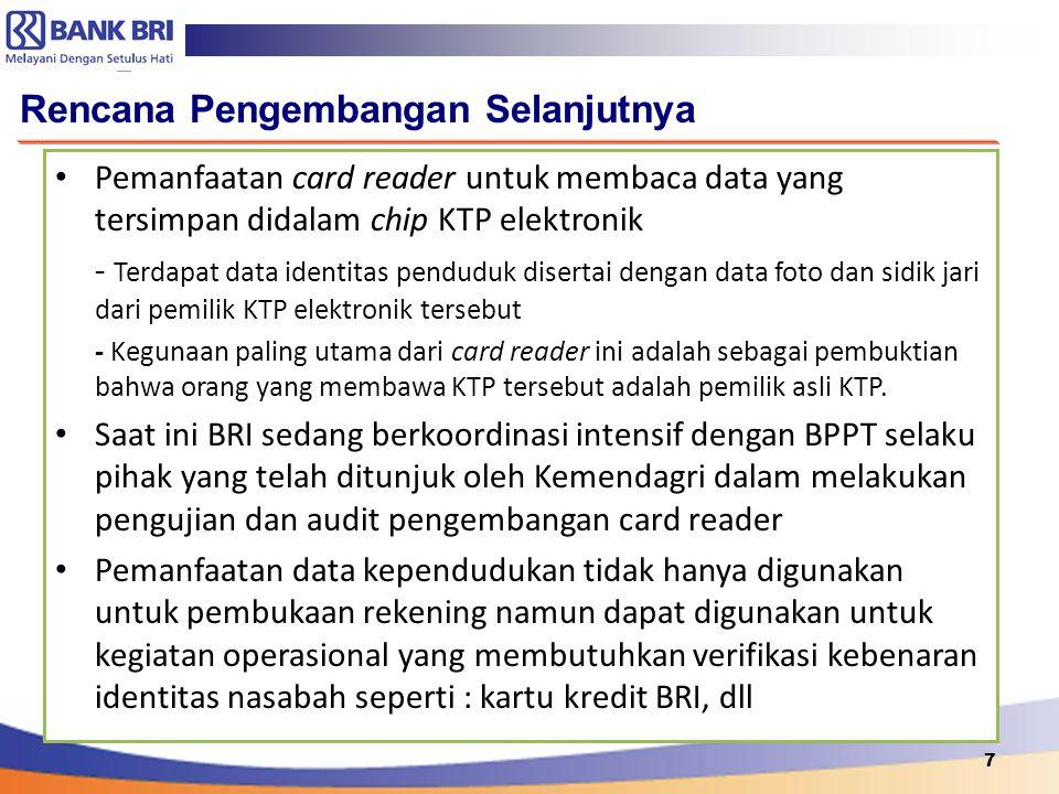 7 Rencana Pengembangan Selanjutnya Pemanfaatan card reader untuk membaca data yang tersimpan didalam chip KTP elektronik - Terdapat data identitas pen