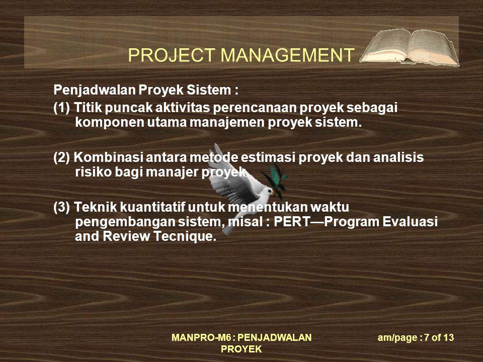 PROJECT MANAGEMENT MANPRO-M6 : PENJADWALAN PROYEK am/page : 7 of 13 Penjadwalan Proyek Sistem : (1) Titik puncak aktivitas perencanaan proyek sebagai komponen utama manajemen proyek sistem.