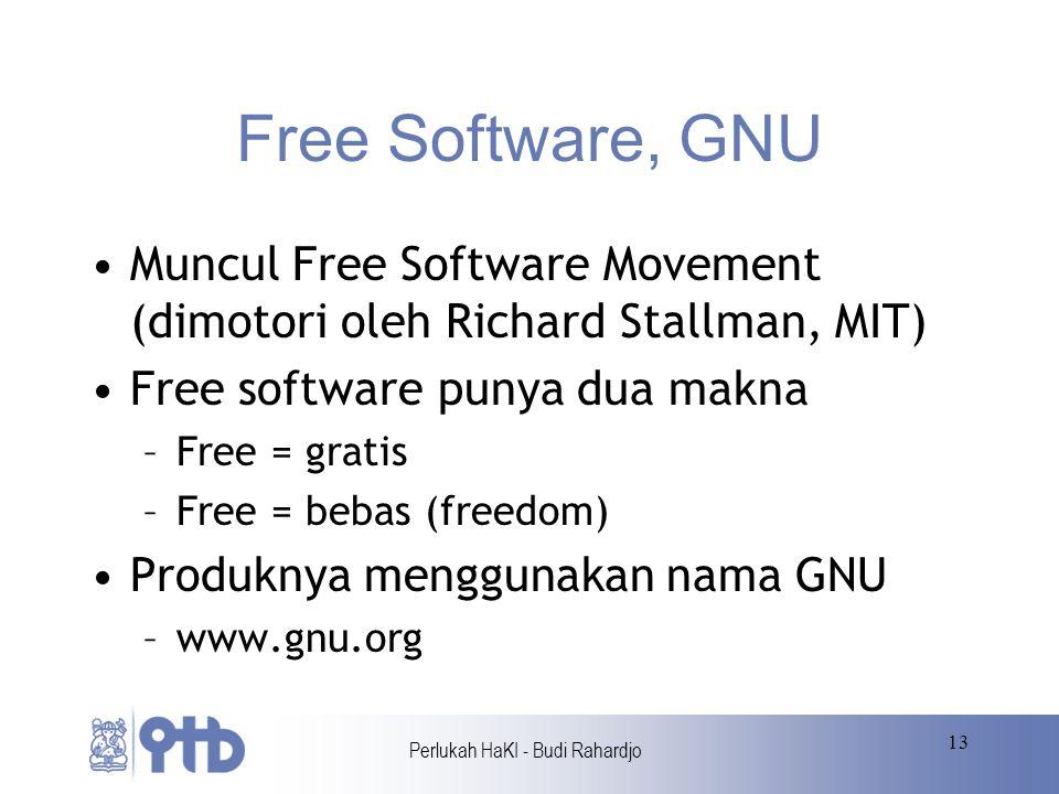Perlukah HaKI - Budi Rahardjo 13 Free Software, GNU Muncul Free Software Movement (dimotori oleh Richard Stallman, MIT) Free software punya dua makna –Free = gratis –Free = bebas (freedom) Produknya menggunakan nama GNU –www.gnu.org