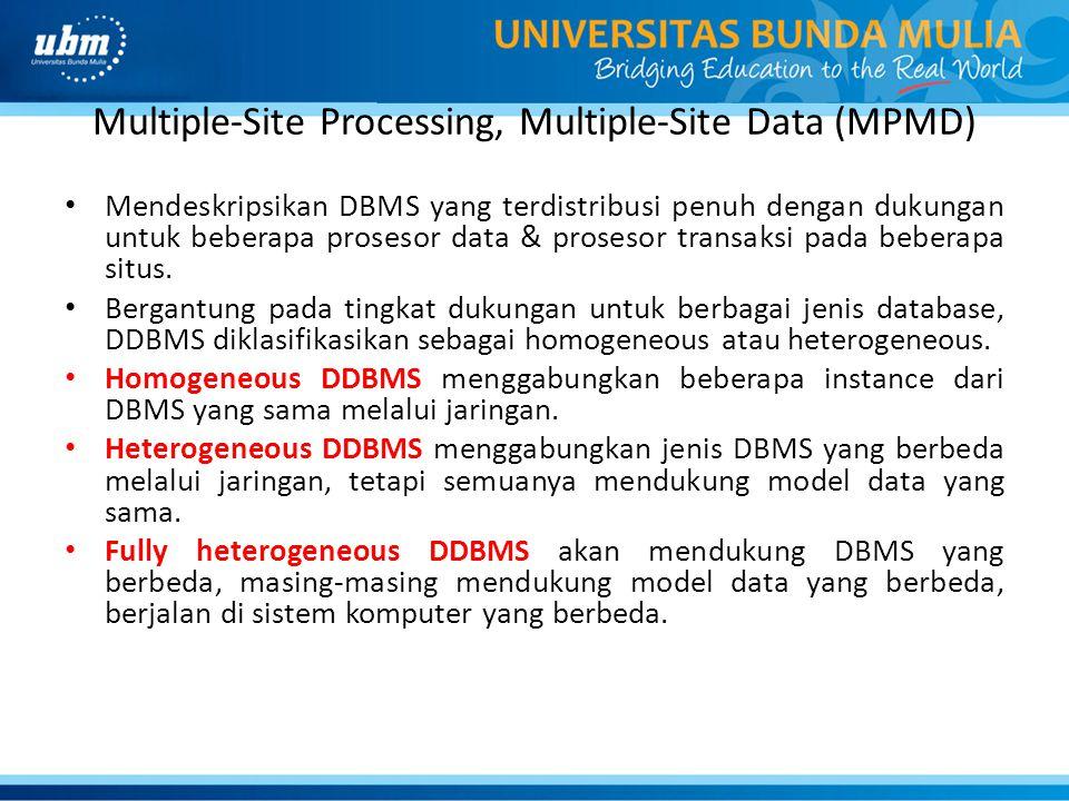 Multiple-Site Processing, Multiple-Site Data (MPMD) Mendeskripsikan DBMS yang terdistribusi penuh dengan dukungan untuk beberapa prosesor data & prose