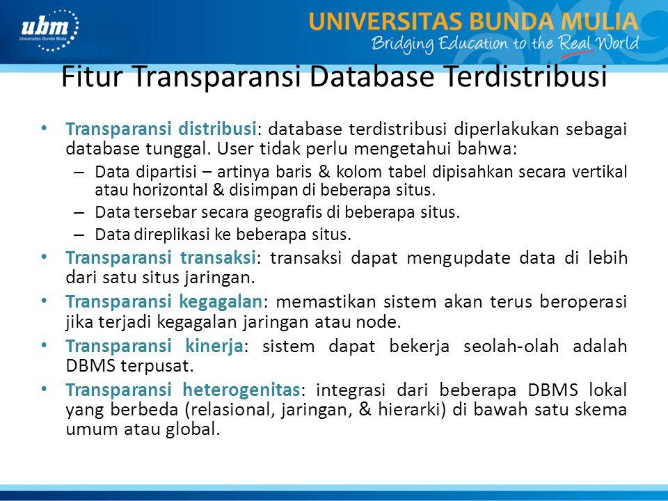 Fitur Transparansi Database Terdistribusi Transparansi distribusi: database terdistribusi diperlakukan sebagai database tunggal. User tidak perlu meng