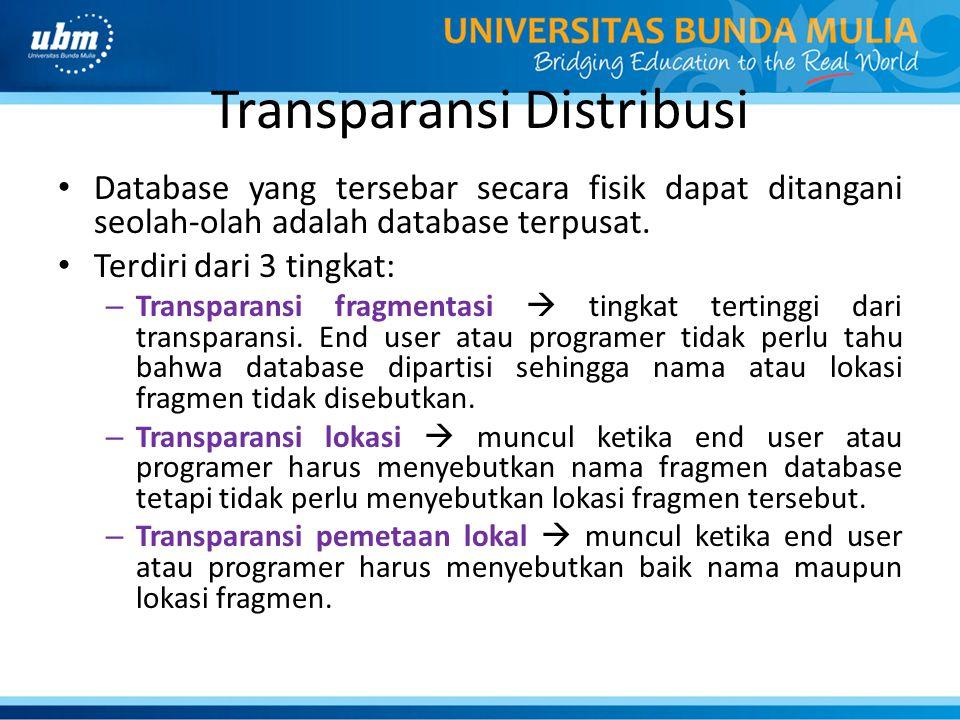 Transparansi Distribusi Database yang tersebar secara fisik dapat ditangani seolah-olah adalah database terpusat. Terdiri dari 3 tingkat: – Transparan