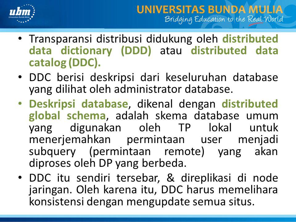Transparansi distribusi didukung oleh distributed data dictionary (DDD) atau distributed data catalog (DDC). DDC berisi deskripsi dari keseluruhan dat