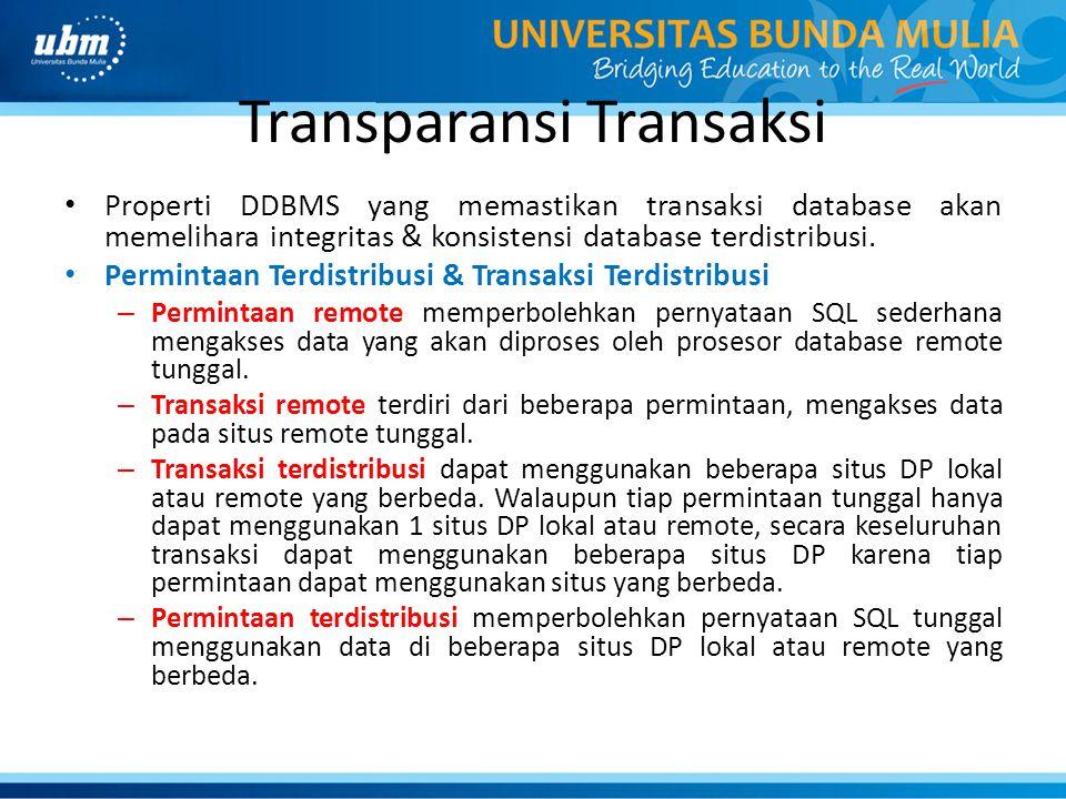 Transparansi Transaksi Properti DDBMS yang memastikan transaksi database akan memelihara integritas & konsistensi database terdistribusi. Permintaan T